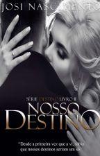 Nosso Destino - 2º livro da Série Destinos by JosiNascimento