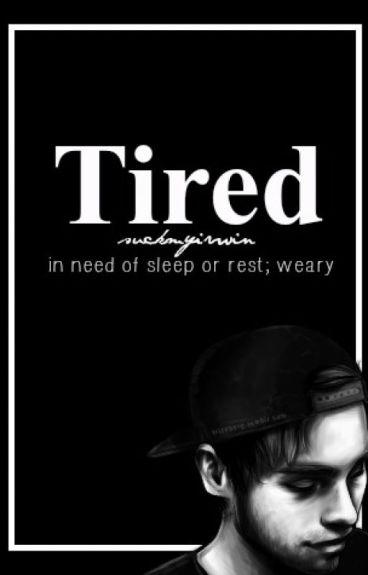 Tired *Book 2* (Luke Hemmings, LH, L.H)