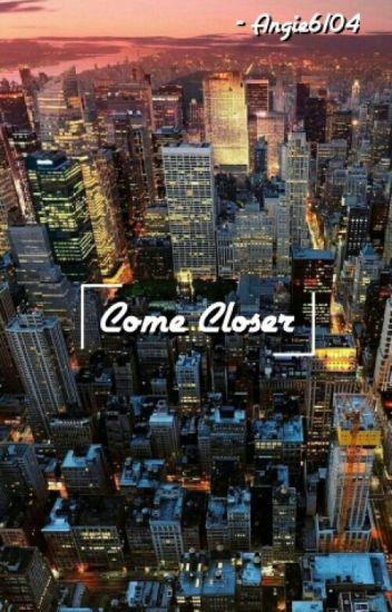 Come Closer.