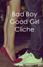 Bad Boy Good Girl Cliche by Ignore_The_Risk717