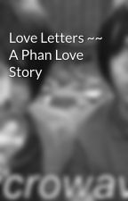 Love Letters ~~ A Phan Love Story by ThatRandomQuaffle