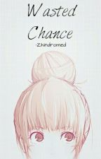 Wasted Chance by Zhindromed