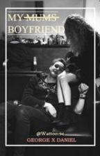 My Mums Boyfriend ✖ GeorgeDaniel  ONHOLD!! by Wattoo-94