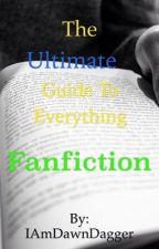 The Ultimate Guide to a Everything Fanfiction by IAmDawnDagger