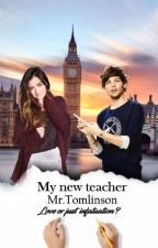 My new teacher Mr.Tomlinson - Love or just infatuation? by The1Avenue