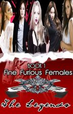 Fine*Furious*Females [The Legends] by jheayyuri12