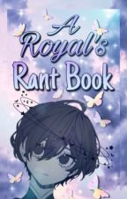 A Royal's Rant Book. by -_Prince_-