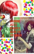 Laughing Jack X reader X Jason the toymaker by chelsiePanda