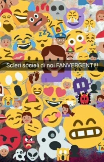 Scleri Sociali di Noi FANVERGENTI!! #2