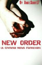 New Order (A Criminal Minds fanficfion) by AngelScout17