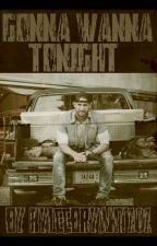 Gonna Wanna Tonight (Chase Rice Fanfiction) by RyleeBryant101