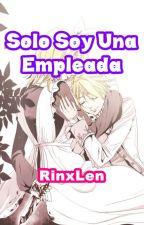 Solo Soy Una Empleada -Primera Temporada- (Rin x Len) by Abrahamerbts