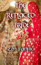 The Replaced Bride (Z.M Fanfic) :Completed by Desigirlrants