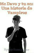 MC DAVO Y TU: EN UN HISTORIA DE VAMPIROS by aylinsaldivar