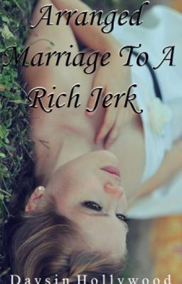 Arranged marriage to a rich......Jerk?!