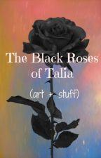 The Black Roses of Talia [Art + Stuff] by black-talia-rose