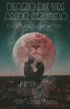 ♡Diário de um amor cristão♡ Livro 1 by lelesantos_