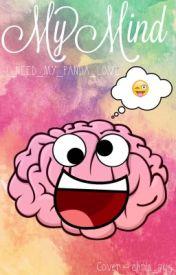 My Mind by I_NEED_MY_PANDA_LOVE