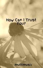 How Can I Trust You? by multimusic