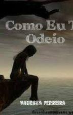 Como Eu Te Odeio by VanessaFerreira515