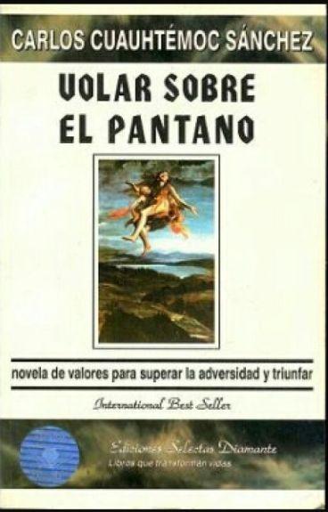 volar sobre el pantano  ( De Carlos Cuauhtémoc Sánchez)