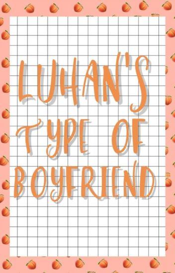 - Luhan's The Type Of Boyfriend - ✨ (TERMINADA)