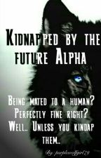 Kidnapped by the future Alpha by purplewolfgirl79