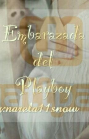 embarazada del playboy©(book #1 & #2 ) by narela11snow