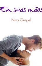 Em suas mãos (Gay Romance) by gurgelnina