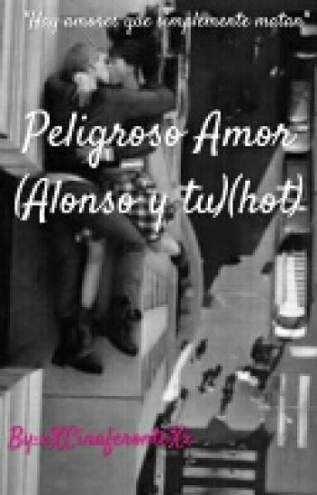 Peligroso Amor (Alonso y tu)(hot)