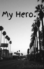 My Hero. by EmilyXXI