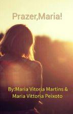 Prazer,Maria! by MariaVitoriaMartins2