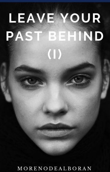 Leave your past behind. [SIN EDITAR]