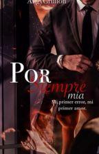 Por siempre mía (Libro2-Terminado) by angelicagrullon39
