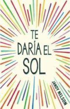 """Frases de """"Te Daria El Sol"""" de Jandy Nelson by MarianaCastt"""