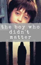 The Boy Who Didn't Matter by myramcqueen