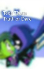 Teen Titans Truth or Dare by Harley_Quinn_4609