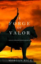 A Forge of Valor (Kings and Sorcerers--Book 4) by morganrice