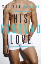 His Rebound Love ~ #wattys2016 by melbender