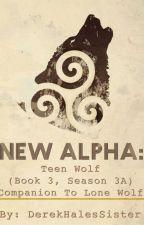 New Alpha: Teen Wolf (Book 3, Season 3A) Companion to Lone Wolf by homoxsapien
