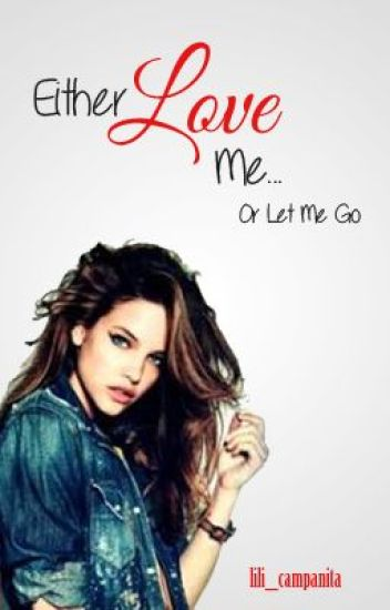 Either Love Me or Let Me Go (GirlxGirl)