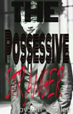 The Possessive STRANGER by kim_choilee
