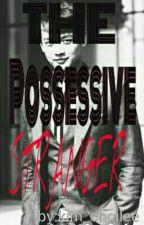 The Possessive STRANGER by kim_choilee