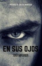 En sus Ojos {COMPLETA} (Editando) by anaread17