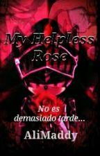 Shadamy- My Helpless Rose [Editando] by AliceMaddisonRoxanne