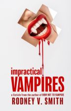 6 Reasons Why Vampires of Legend Would Suck by RodneyVSmith