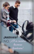 ¿Nuestro error?, NO ¡El es nuestra hermosa bendición! by Sophie_Gnz