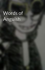 Words of Anguish by officialanimedude