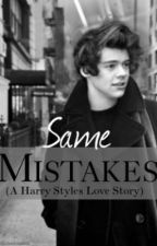 Same Mistakes (Harry Styles Love Story) by artisthetic