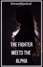 The Fighter Meets The Alpha by xX_Dream_Mystical_Xx